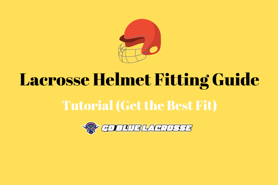 Lacrosse Helmet Fitting Guide With Helmet Size Chart!