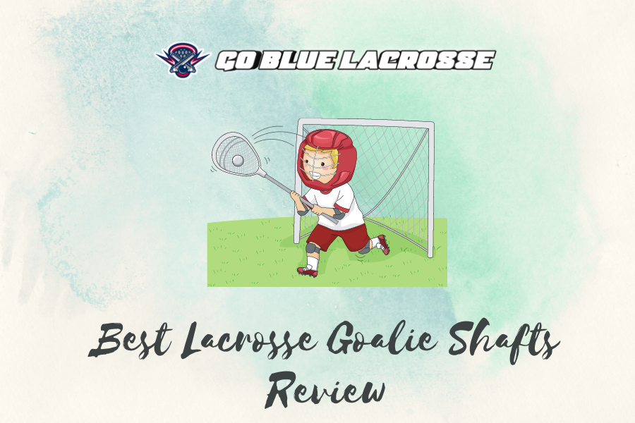 Best lacrosse Goalie Shafts